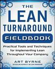 The Lean Turnaround Action Guide: How to Implement Lean, Create Value and Grow Your People by Art Byrne (Paperback, 2016)