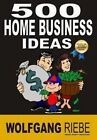 500 Home Business Ideas by Wolfgang Riebe Ph D 9781479312191 Paperback 2013