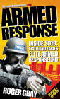 Armed Response: Inside SO19 - Scotland Yard's Elite Armed Response Unit by Roger Gray (Paperback, 2006)
