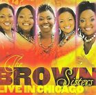 The Brown Sisters Live in Chicago by The Brown Sisters (CD, Jun-2009, Kingdom Records)