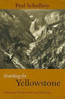 Searching for Yellowstone: Ecology and Wonder in the Last Wilderness by Paul Schullery (Paperback / softback, 2004)
