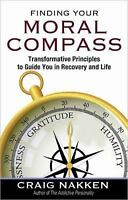 Finding Your Moral Compass: Transformative Principles to Guide You In Recovery a