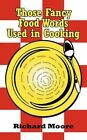 Those Fancy Food Words in Cooking 9781452064642 by Richard Moore Paperback