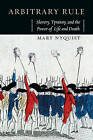Arbitrary Rule: Slavery, Tyranny, and the Power of Life and Death by Mary Nyquist (Paperback, 2015)