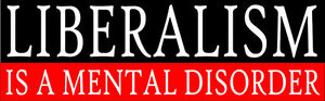 Liberalism-is-a-Mental-Disorder-Conservative-Funny-Bumper-Sticker-Decal-065