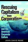 Rescuing Capitalism From Corporatism Greed and The American Corporate Culture J