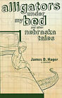 Alligators Under My Bed and Other Nebraska Tales by James D Hager (Paperback / softback, 2010)