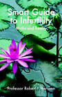 The Smart Guide to Infertility: Fact and Fiction by Robert Harrison (Paperback, 2009)