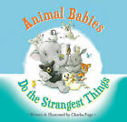 Animal Babies Do the Strangest Things by Charles Fuge (Hardback, 2016)