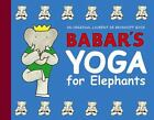 Babar's Yoga for Elephants by Laurent de Brunhoff (2002, Hardcover)