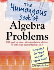 The Humongous Book of Algebra Problems : Translated for People Who Don't Speak Math by W. Michael Kelley (2008, Paperback)