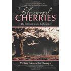 Blossomed Cherries 9781456776763 by Victor Akarachi Nwogu Paperback