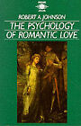 The Psychology of Romantic Love by Robert A. Johnson (Paperback, 1990)