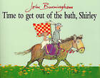 Time To Get Out Of The Bath, Shirley by John Burningham (Paperback, 1994)