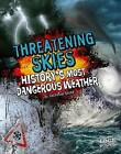 Threatening Skies!: History's Most Dangerous Weather by Suzanne Garbe (Hardback, 2013)