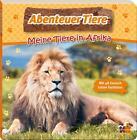 Abenteuer Tiere. Meine Tiere in Afrika (2016, Kunststoffeinband)