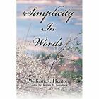 Simplicity in Words by Heaton William R. (author) 9780595487226