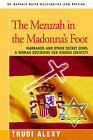 The Mezuzah in the Madonna's Foot: Marranos and Other Secret Jews: A Woman Discovers Her Hidden Identity by Trudi Alexy (Paperback / softback, 2006)