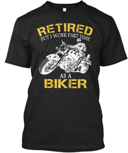 Details about  /Part Time Biker Retired But I Work As A Standard Unisex T-shirt