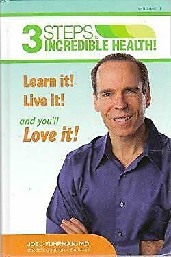 3 Steps to Incredible Health (Learn it! Live it! and you'll Love it!): Volume I