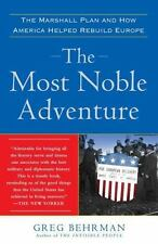 The Most Noble Adventure : The Marshall Plan and How America Helped Rebuild Europe by Greg Behrman (2008, Paperback)