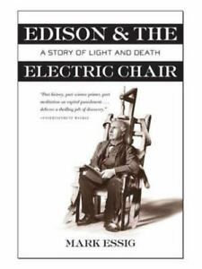 Edison & the Electric Chair : a Story of Light and Death, Paperback by Essig,...