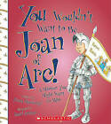 You Wouldn't Want to Be Joan of Arc!: A Mission You Might Want to Miss by Fiona MacDonald (Hardback, 2010)