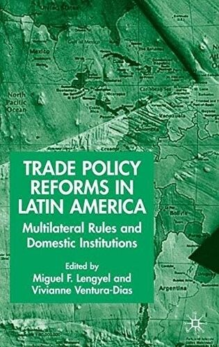 New, Trade Policy Reforms in Latin America: Multilateral Rules and Domestic Inst