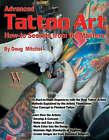 Advanced Tattoo Art by Doug Mitchell (Paperback, 2006)