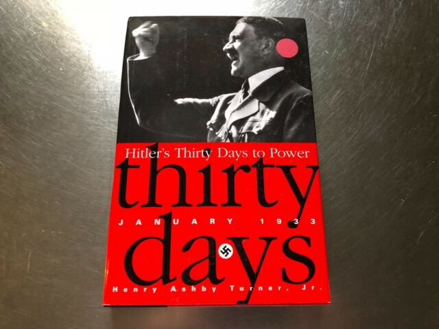 Hitler's Thirty Days to Power : January 1933 by Henry Ashby, Jr. Turner...#1189