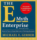 The E-Myth Enterprise: How to Turn a Great Idea into a Thriving Business by Michael E. Gerber (CD-Audio, 2009)