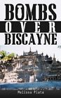 Bombs Over Biscayne by Melissa Plata 9781434398758 Paperback 2009