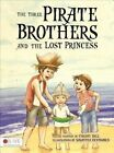 Three Pirate Brothers and The Lost Princess 9781613468401 by Christy Dell