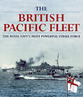 The British Pacific Fleet: The Royal Navy's Most Powerful Strike Force by MR David Hobbs (Hardback)