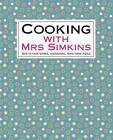 Cooking with Mrs Simkins: How to Cook Simple, Wholesome, Home-made Meals by Sue Simkins (Hardback, 2010)