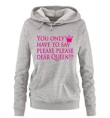 Mi Hai Interrotto Shirts-please Dear Queen!!! - Da Donna Hoodie | Principessa Girls-mostra Il Titolo Originale Buoni Compagni Per Bambini E Adulti
