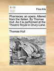 Pharnaces: An Opera. Altered from the Italian. by Thomas Hull. as It Is Performed at the Theatre Royal in Drury-Lane. by Thomas Hull (Paperback / softback, 2010)