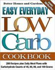 Easy Everyday Low Carb Cookbook : 200 Recipes plus Daily Meal Plans with Carbohydrate Counts of 45, 60, 80, and 100 Grams by Better Homes and Gardens Editors (2003, Paperback)