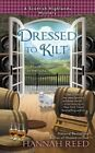 Dressed to Kilt: A Scottish Highlands Mystery by Hannah Reed (Paperback, 2016)