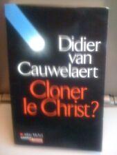 Cloner le Christ ? - Didier Van Cauwelaert - Albin Michel