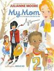 My Mom is a Foreigner, But Not to Me by Julianne Moore (Hardback, 2013)