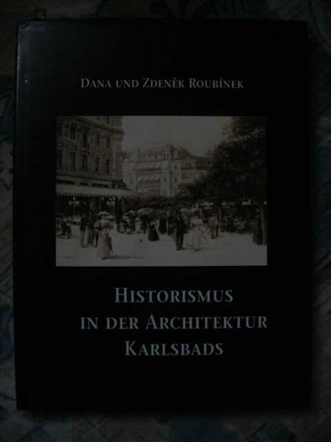 Historismus in der Architektur Karlsbads Dana und Zdenek Roubinek