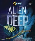 Alien Deep Revealing The Mysterious Living World at Th - Hague Bradley Lib