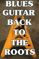 Blues Guitar Back To The Roots Lessons Dvd Beginners. Licks Of The Legends