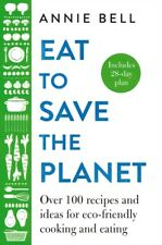 Pre Order - Eat To Save The Planet by Annie Bell -Hardback - Brand New