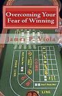 Overcoming Your Fear of Winning by James P Viola (Paperback / softback, 2010)