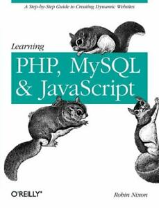 Animal Guide Ser.: Learning PHP, MySQL, and JavaScript : A Step-by-Step Guide to |