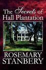 The Secrets of Hall Plantation by ROSEMARRY Stanberry 9781456031947