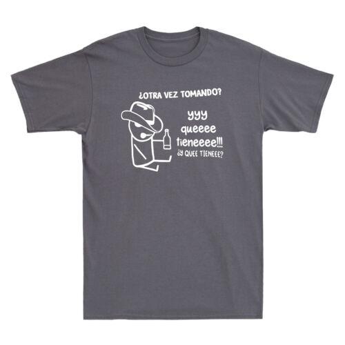 Otra Vez Tomando yyy queeee tieneeee y quee Funny Beer Drunk Men/'s Black T-Shirt