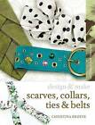 Scarves, Ties, Collars and Belts by Christina Brodie (Paperback, 2009)